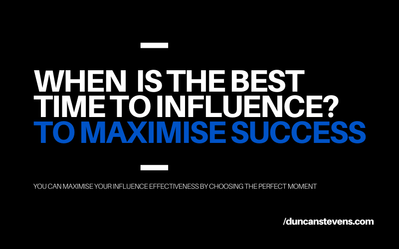 When is the best time to influence others?